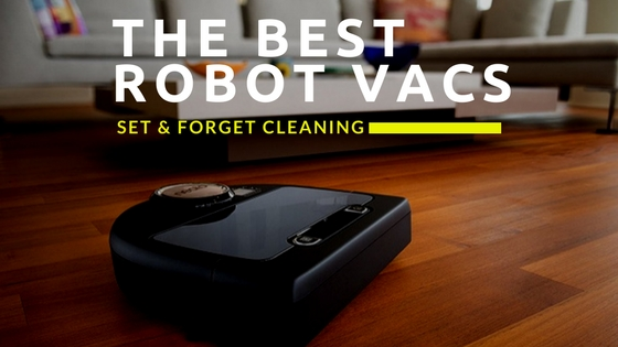 The Best High Performance Robotic Vacuum Cleaners For Your Home