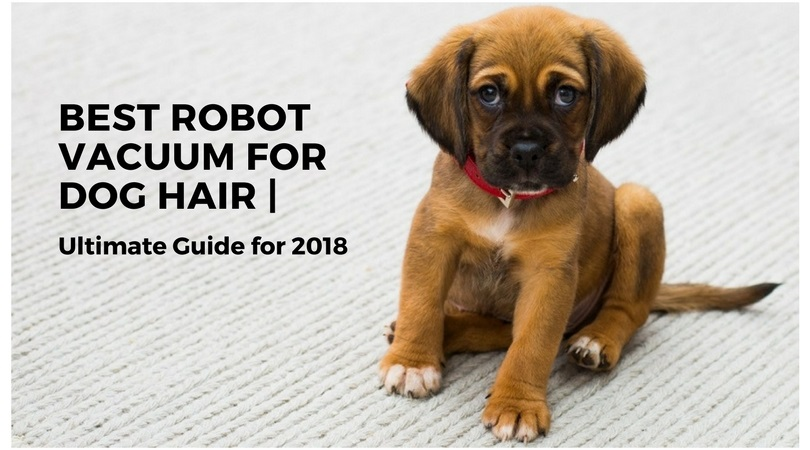 best robot vacuum for dog hair the ultimate cleaner for 2018 smart vac guide. Black Bedroom Furniture Sets. Home Design Ideas