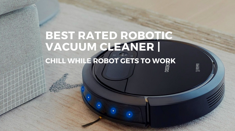 9e61baa82e3 Best Rated Robotic Vacuum Cleaner  Chill While Robot Gets To Work ...