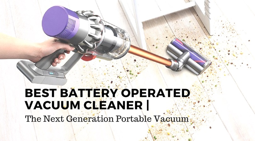 Best Battery Operated Vacuum Cleaner The Next Generation