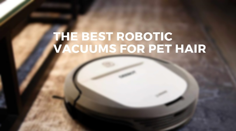 Best Robotic Vacuums for Pet Hair in 2019