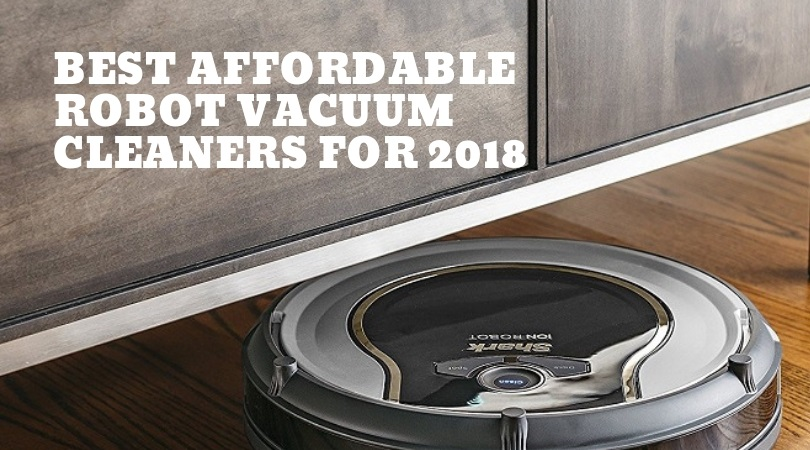 Best Affordable Robot Vacuum Cleaners 2019 Smart Vac Guide