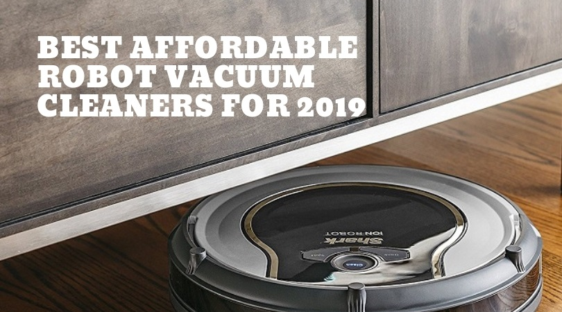 Best Affordable Robot Vacuum Cleaners 2019