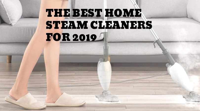 The Best Home Steam Cleaners for 2019