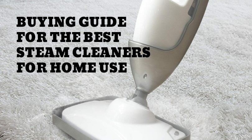 Buying Guide for the Best Steam Cleaners For Home Use in 2019