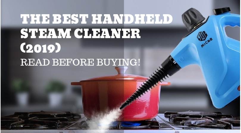 The Best Handheld Steam Cleaner (2019)- Read BEFORE Buying!