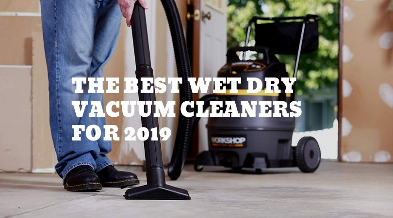 The Best Wet Dry Vacuum Cleaners for 2019