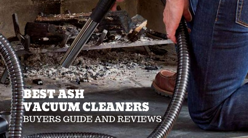 Best Ash Vacuum Cleaners Buyers Guide and Reviews 2019