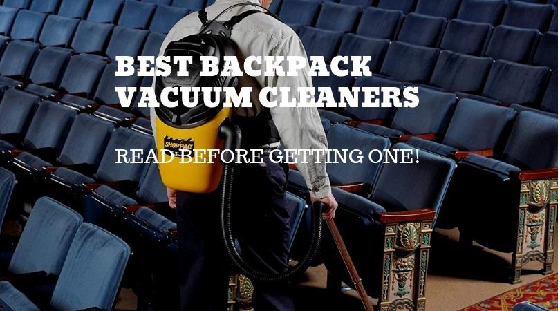 Best Backpack Vacuum Cleaners in 2019- Read Before Buying