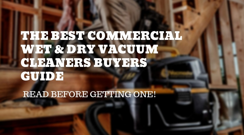 The-Best-Commercial-Wet-&-Dry-Vacuum-Cleaners-Buyers-Guide