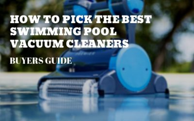How To Pick the Best Swimming Pool Vacuum Cleaners: Buyers Guide 2019