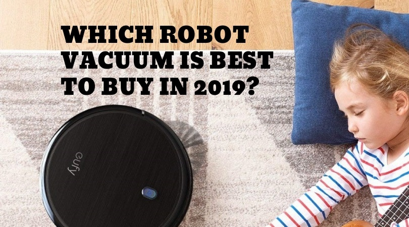 Which Robot Vacuum Is Best To Buy In 2019?