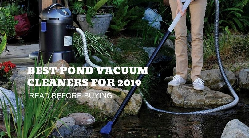 9 of The Best Pond Vacuum Cleaners To Remove Debris (2019)- Reviews & Buying Guide