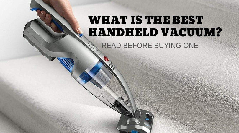 What Is The Best Handheld Vacuum in 2019? Reviews & Buyers Guide Revealed