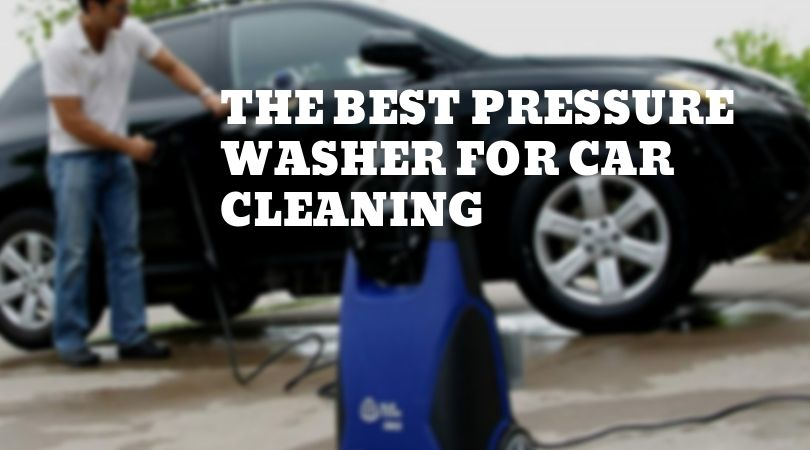 The Best Pressure Washer For Car Cleaning, Driveways & Patios (2019)