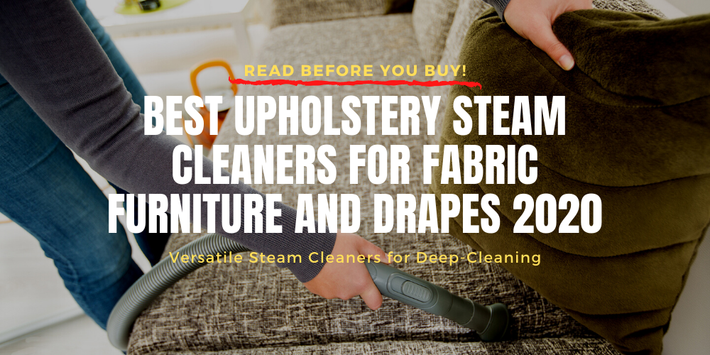 Best Upholstery Steam Cleaners For Fabric Furniture and Drapes 2020 | Versatile Steam Cleaners for Deep-Cleaning