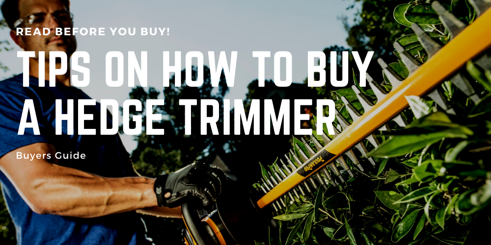 Tips on How to Buy a Hedge Trimmer | Buyers Guide