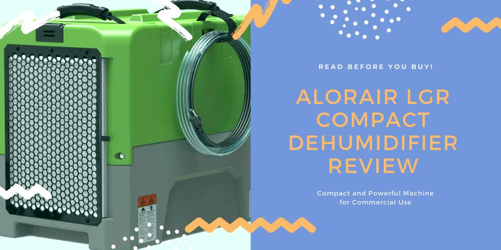 Alorair LGR Compact Dehumidifier Review | Compact and Powerful Machine for Commercial Use
