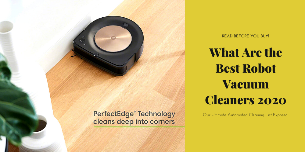 What Are the Best Robot Vacuum Cleaners 2020 | Our Ultimate Automated Cleaning List Exposed!