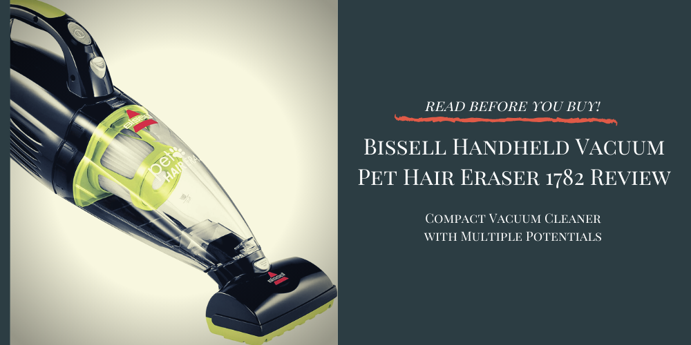 Bissell Handheld Vacuum Pet Hair Eraser 1782 Review | A Compact Vacuum Cleaner with Multiple Potentials