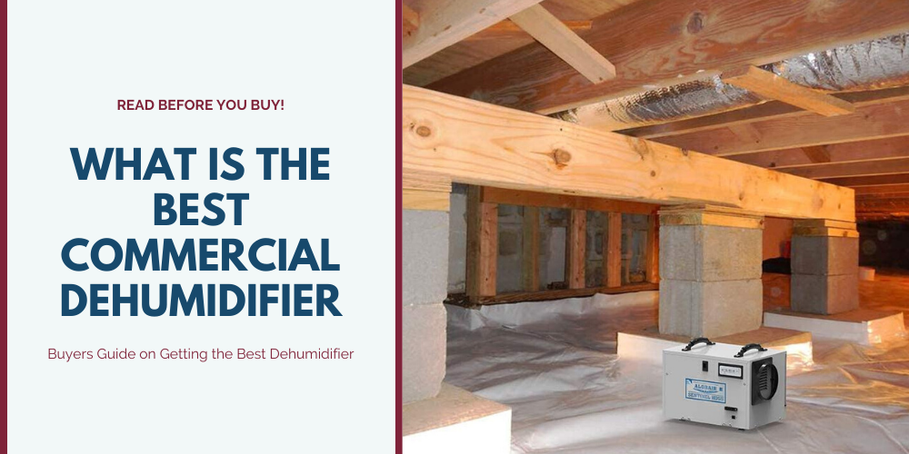What is the Best Commercial Dehumidifier | Buyers Guide on Getting the Best Dehumidifier