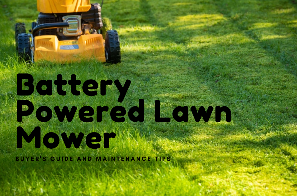 Battery Powered Lawn Mower Ultimate Buyers Guide and Tips to Keep it Working