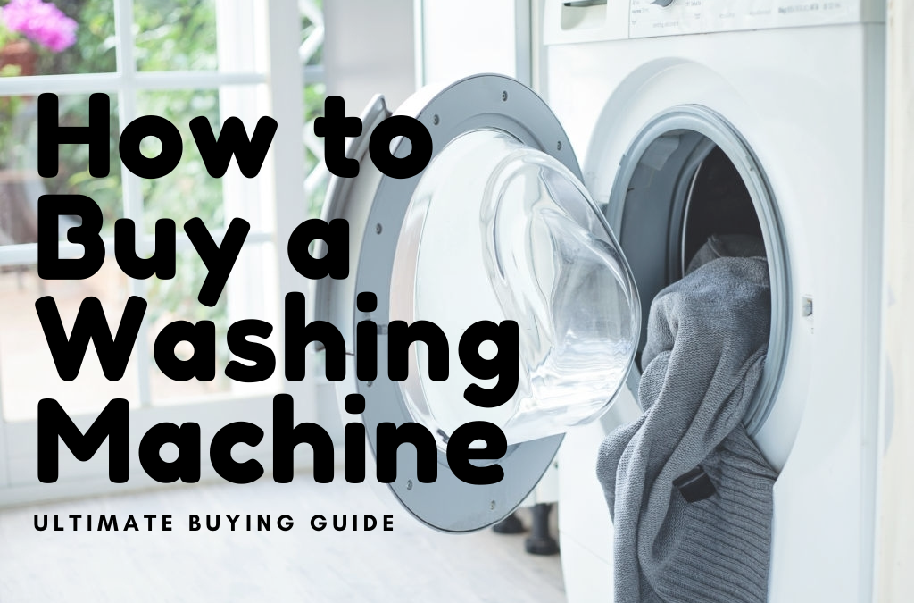 How to Buy Washing Machine | Ultimate Buyer's Guide and Maintenance Tips