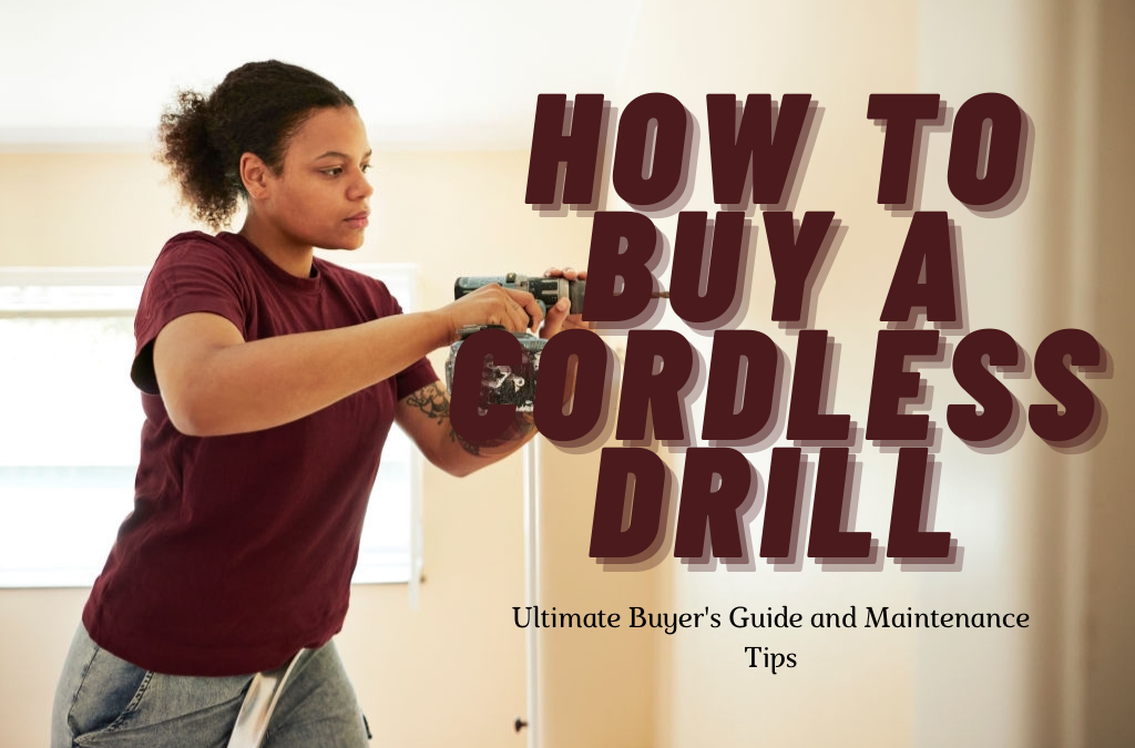 How to Buy a Cordless Drill | Ultimate Buyer's Guide + Maintenance Tips