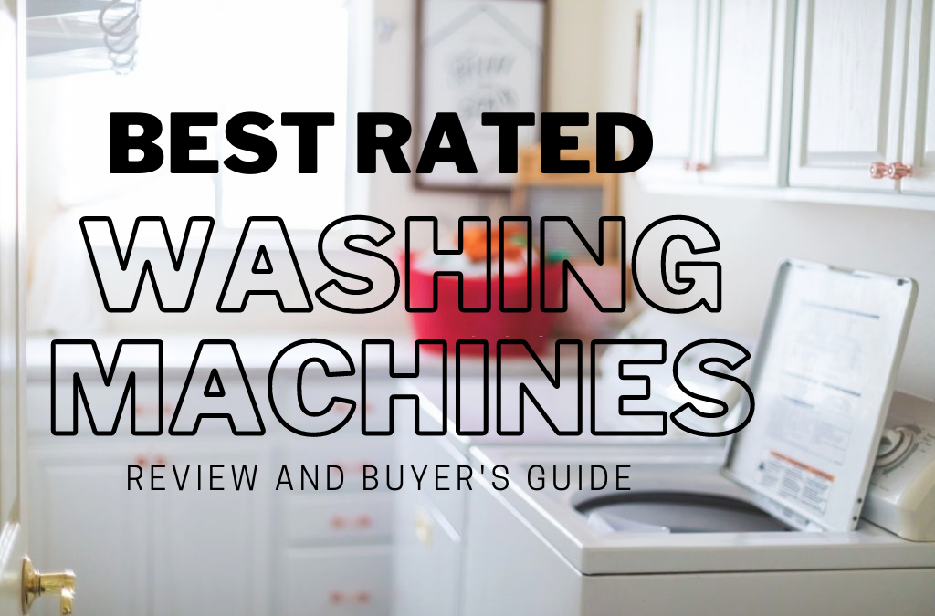 Best Rated Washing Machines 2021 | Make Your Laundry Days Easier