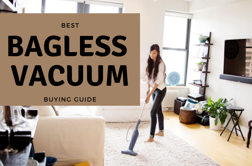 Bagless Vacuum Cleaners Buyers Guide + How to Take Care of it