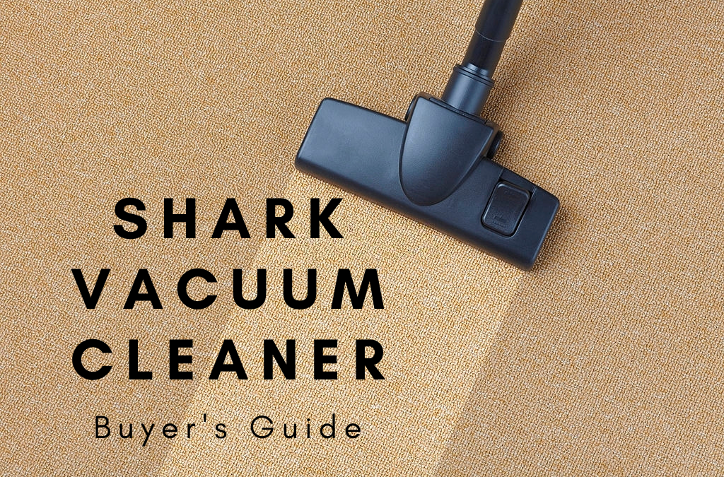 Shark Vacuum Cleaner Types | How to Choose the Best for Your Cleaning Needs