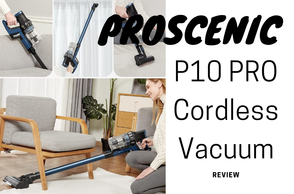 Proscenic P10 Cordless Vacuum Cleaner | Proven & Tested For Smart Cleaning